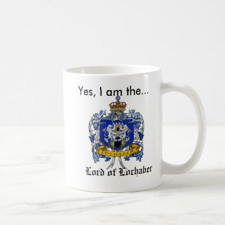 Yes, I am the Lord of Lochaber Coffee Mug