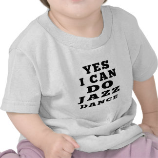 Yes I Can Do Jazz Dance T-shirts