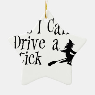 Yes I Can Drive a Stick Ceramic Star Ornament