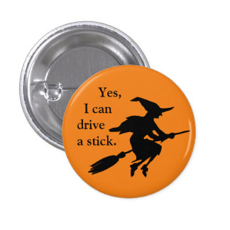 Yes I Can Drive A Stick Flying Witch Silhouette 1 Inch Round Button