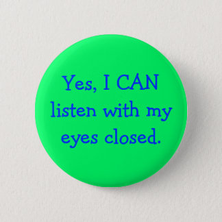 Yes, I CAN listen with my eyes closed. 2 Inch Round Button