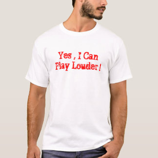 Yes , I Can Play Louder ! T-Shirt