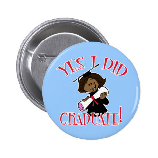 Yes I Did Graduate! Pinback Buttons