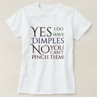 Yes I have Dimples No You Can't Pinch Them! T-Shirt