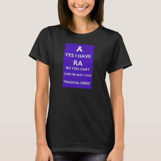 Yes, I have RA & No, You Can't Cure Me Shirt