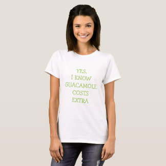 Yes, I know guacamole costs extra T-Shirt