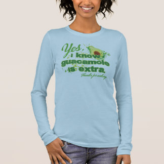 Yes, I know guacamole is extra. Long Sleeve T-Shirt