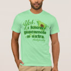 Yes, I know guacamole is extra. T-Shirt
