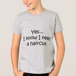 Yes I Know I Need A Haircut T-Shirt
