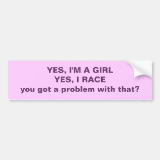 Yes I m A Girl Yes I Race Bumper Sticker