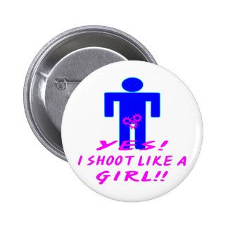 Yes I Shoot Like A Girl 2 Inch Round Button