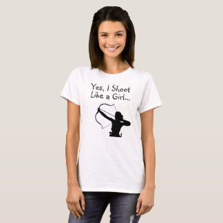 Yes, I Shoot Like a Girl...Bow Hunting T-Shirt