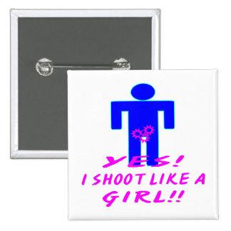 Yes I Shoot Like A Girl Crotch Shot Pins