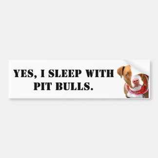 Yes, I sleep with Pit Bulls Bumper Sticker