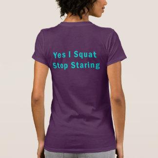 Yes I Squat Stop Staring T-Shirt