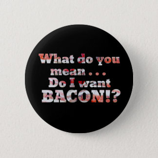 Yes, I Want Bacon! 2 Inch Round Button