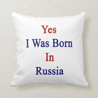 Yes I Was Born In Russia Throw Pillow