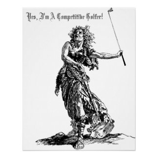 Yes, I'm A Competitive Golfer - Art Poster