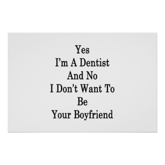 Yes I'm A Dentist And No I Don't Want To Be Your B Poster
