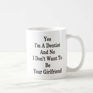 Yes I'm A Dentist And No I Don't Want To Be Your G Coffee Mug