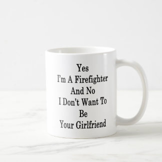 Yes I'm A Firefighter And No I Don't Want To Be Yo Coffee Mug