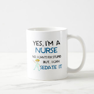 YES, I'M A NURSE - CAN'T FIX STUPID COFFEE MUG