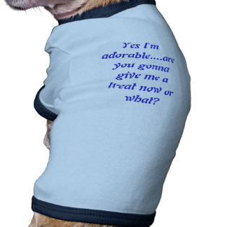 Yes I'm adorable... Pet Shirt