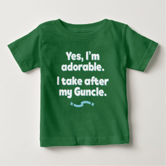 Yes, I'm Adorable. I Take After My Guncle. Baby T-Shirt