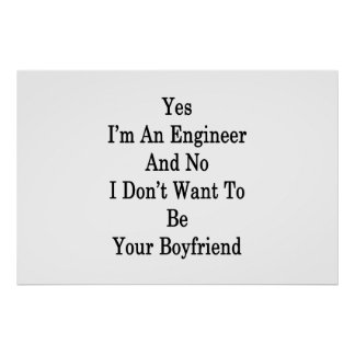 Yes I'm An Engineer And No I Don't Want To Be Your Poster