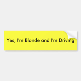 Yes, I'm Blonde and I'm Driving Bumper Sticker