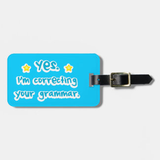Yes, I'm correcting your grammar Luggage Tag
