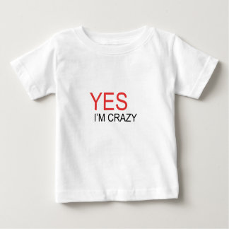 YES I'm Crazy Baby T-Shirt