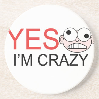 YES I'm Crazy Drink Coaster