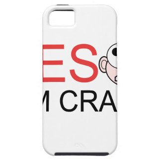 YES I'm Crazy iPhone 5 Cover