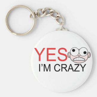 YES I'm Crazy Keychain