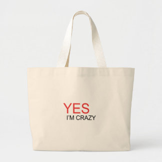 YES I'm Crazy Large Tote Bag