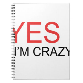 YES I'm Crazy Notebook