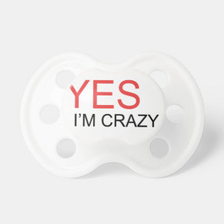 YES I'm Crazy Pacifier