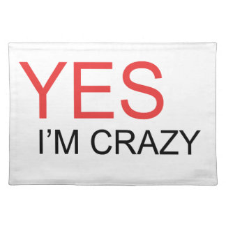 YES I'm Crazy Placemat