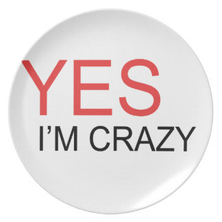 YES I'm Crazy Plate