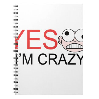 YES I'm Crazy Spiral Notebook