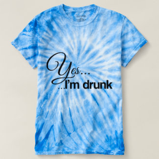 Yes ... I'm drunk T-shirt
