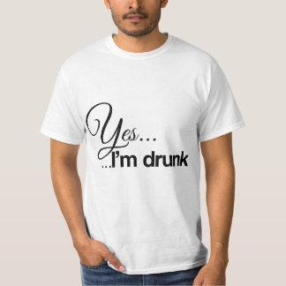 Yes ... I'm drunk T-Shirt