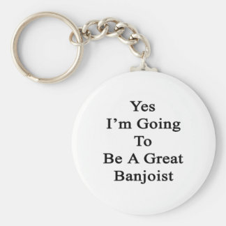 Yes I'm Going To Be A Great Banjoist Basic Round Button Keychain