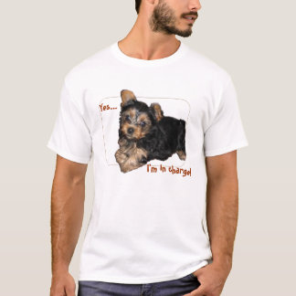 Yes..., I'm in charge! T-Shirt