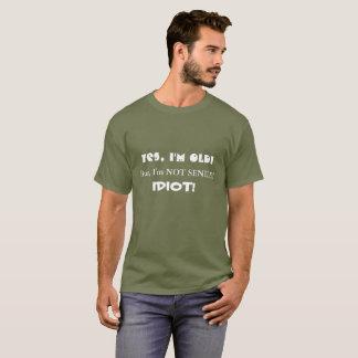 Yes I'm OLD! But, I'm Not Senile! IDIOT! T-Shirt