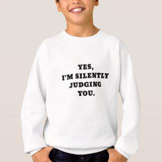 Yes Im Silently Judging You Sweatshirt