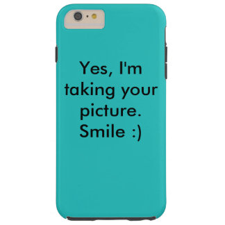 """Yes, I'm taking your picture. Smile :)"" Tough iPhone 6 Plus Case"
