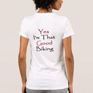 Yes I'm That Good Biking Tshirts