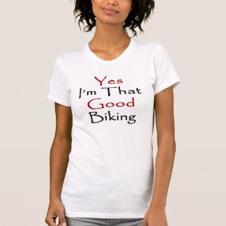 Yes I'm That Good Biking T-shirt